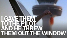 "Classic commercial: ""I gave them to the pilot and he threw them out the window"""